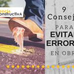 9 Consejos para evitar errores en obra