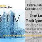 Entrevista Constructiva #1. BIM con José Luis Rodríguez A., un auténtico crack del BIM